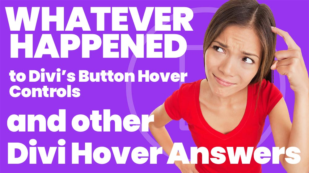 What Ever Happened to Divi's Button Hover Controls and other Divi Hover Answers